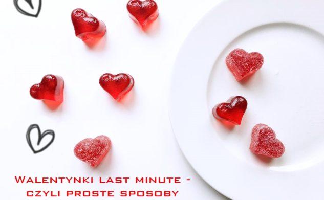 Walentynkowe last minute, czyli proste sposoby na walentynkowe słodkości